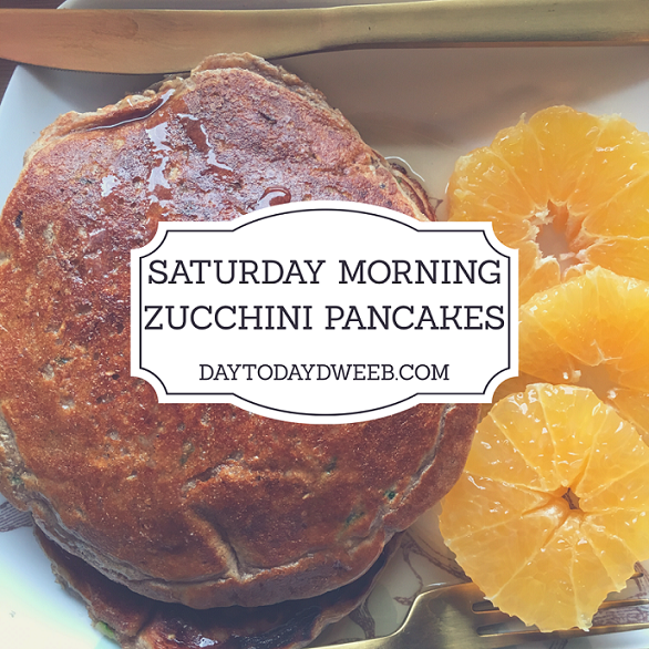 Saturday Morning ~ Zucchini Pancakes