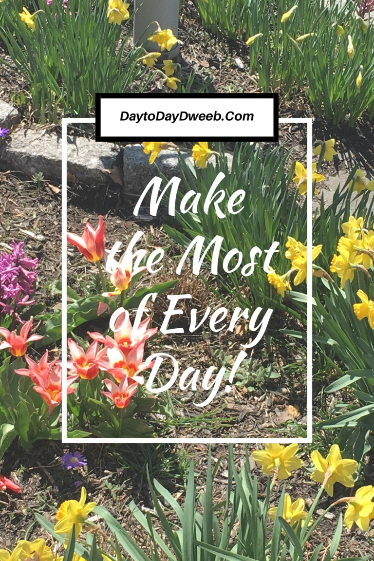 Making the Most of Every Day…